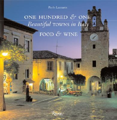 One Hundred & One Beautiful Towns in Italy: Food and Wine (101 Beautiful Small Towns), Lazzarin, Paolo