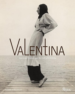 Valentina : American Couture and the Cult of Celebrity, Yohannan, Kohle