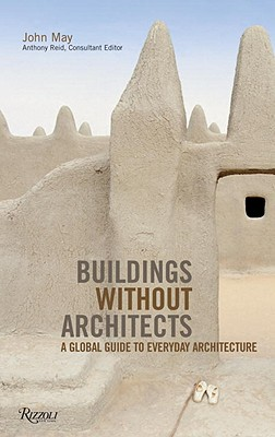 Image for Buildings Without Architects: A Global Guide to Everyday Architecture