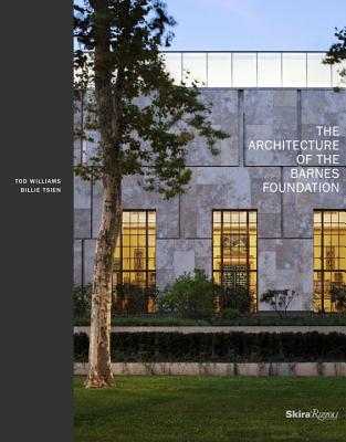 Image for The Architecture of the Barnes Foundation: Gallery in a Garden, Garden in a Gallery