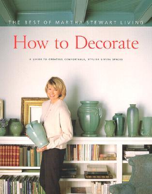 How to Decorate: The Best of Martha Stewart Living, Stewart, Martha
