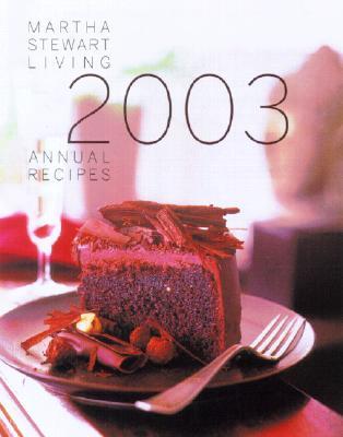 Martha Stewart Living Annual Recipes 2003, Editors of Martha Stewart Living