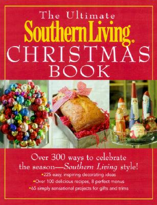 Image for The Ultimate Southern Living Christmas Book: Over 400 Ways to Celebrate the Season - Southern Living Style
