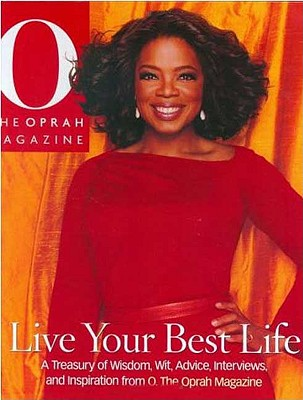 Image for Live Your Best Life : A Treasury of Wisdom, Wit, Advice, Interviews, and Inspiration from O, the Oprah Magazine