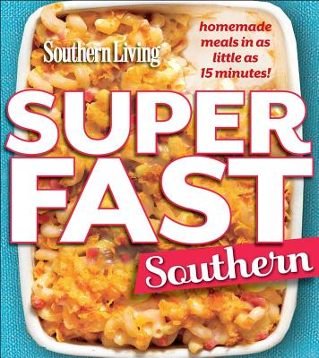 Image for Southern Living Superfast Southern: Comfort Food in 20 Minutes or Less! (Southern Living (Paperback Oxmoor))