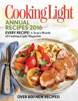 Image for Cooking Light Annual Recipes 2016: Every Recipe! A Year's Worth of Cooking Light Magazine