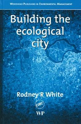 Building the Ecological City, White, Rodney R.
