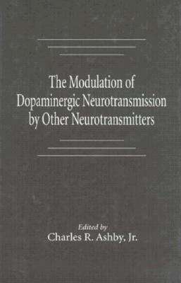 The Modulation of Dopaminergic Neurotransmission by Other Neurotransmitters, Ashby, Charles R. (ed.)