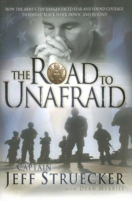 Image for The Road to Unafraid: How the Army's Top Ranger Faced Fear and Found Courage through