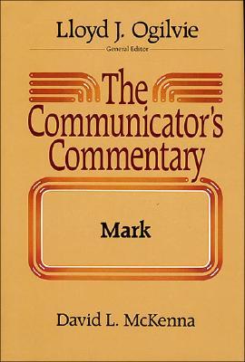 The Communicators Commentary: Mark (Communicator's Commentary), DAVID I. MCKENNA