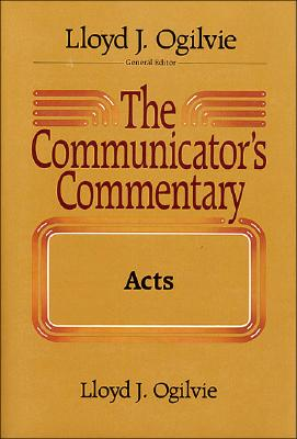 The Communicators Commentary: Acts (Communicator's Commentary), Lloyd J. Ogilvie