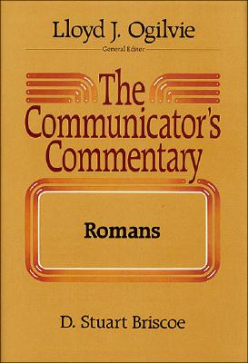 The Communicator's Commentary: Romans (Communicator's Commentary), D. STUART BRISCOE