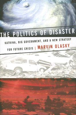 The Politics of Disaster: Katrina, Big Government, and A New Strategy for Future Crises, Olasky, Marvin