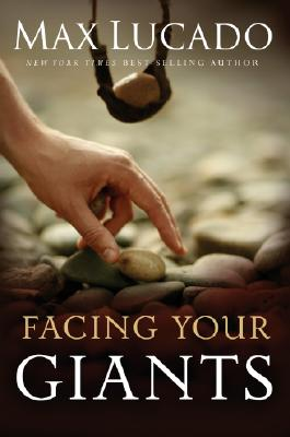 Facing Your Giants: A David and Goliath Story for Everyday People, MAX LUCADO