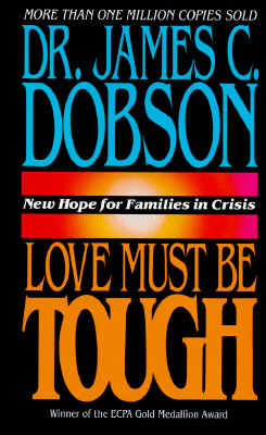 Image for Love Must Be Tough: New Hope for Families in Crisis