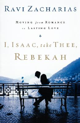 Image for I, ISAAC, TAKE THEE, REBEKAH MOVING FROM ROMANCE TO LASTING LOVE