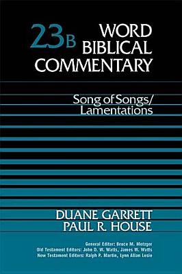 WBC Vol. 23b, Song of Songs/Lamentations (Word Biblical Commentary), Duane Garrett, Paul R. House