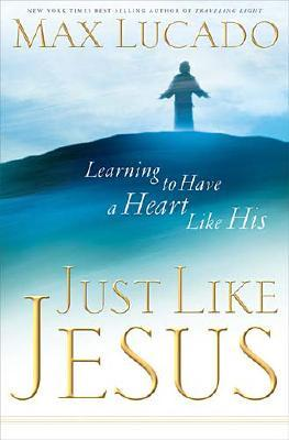 Image for Just Like Jesus: Learning to Have a Heart Like His