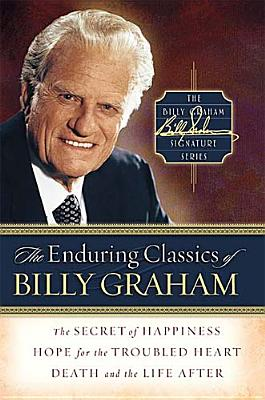 Image for The Enduring Classics of Billy Graham (Billy Graham Signature Series, 1)