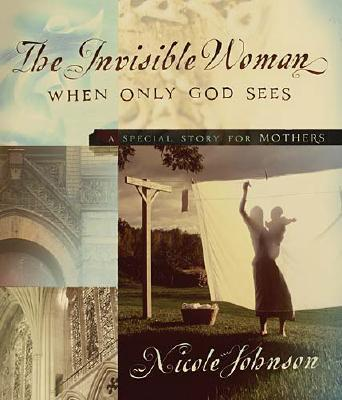 Image for The Invisible Woman: When Only God Sees - A Special Story for Mothers