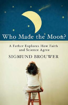 Image for Who Made the Moon?: A Father Explores How Faith and Science Agree