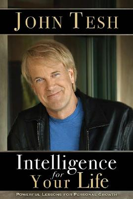 Intelligence for Your Life: Powerful Lessons for Personal Growth, Tesh, John
