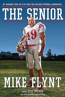 The Senior: My Amazing Year as a 59-Year-Old College Football Linebacker, Mike Flynt