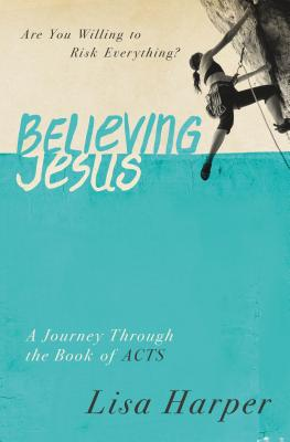 Image for Believing Jesus: Are You Willing to Risk Everything? A Journey Through the Book of Acts
