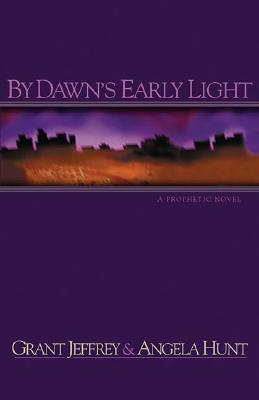 By Dawn's Early Light, Grant R. Jeffrey, Angela Hunt