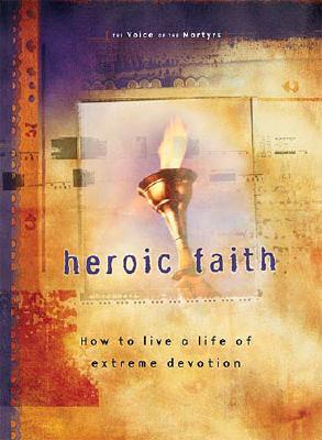 Image for Heroic Faith: How to Live a Life of Extreme Devotion