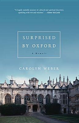 Surprised by Oxford: A Memoir, Carolyn Weber