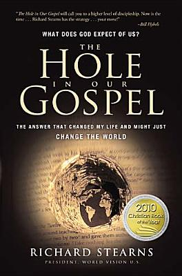 The Hole in Our Gospel: What Does God Expect of Us? The Answer That Changed My Life and Might Just Change the World, Richard Stearns