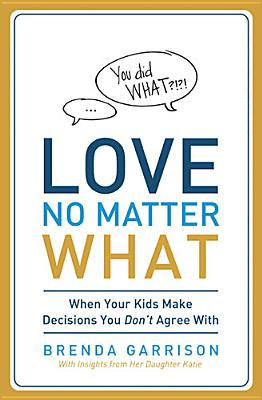 Love No Matter What: When Your Kids Make Decisions You Don't Agree With, Garrison, Brenda