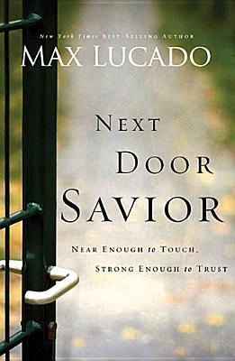 Next Door Savior: Near Enough to Touch, Strong Enough to Trust, Lucado, Max