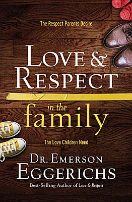 Image for Love & Respect in the Family: The Respect Parents Desire; The Love Children Need