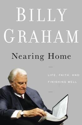 Nearing Home: Life, Faith, and Finishing Well, Billy Graham