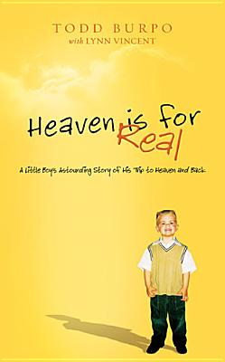 Heaven is for Real: A Little Boy's Astounding Story of His Trip to Heaven and Back, Deluxe Edition, Todd Burpo