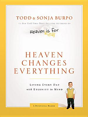 Heaven Changes Everything: Living Every Day with Eternity in Mind, Todd Burpo, Sonja Burpo