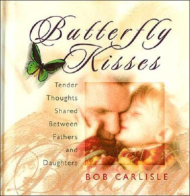 Image for Butterfly Kisses: Tender Thoughts Shared Between Fathers and Daughters