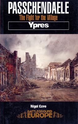 Passchendaele - Ypres: The Fight for the Village (Battleground Europe Series), Nigel Cave