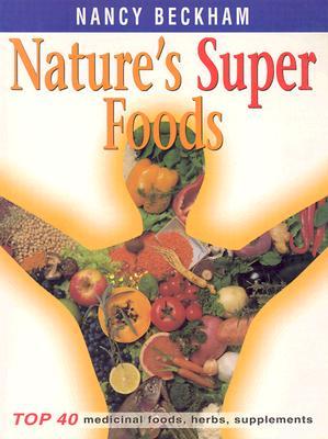 Nature's Super Foods. Top 40 Medicinal Foods, Herbs, Supplements, Beckham, Nancy