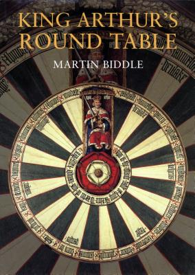 King Arthur's Round Table : An Archaeological Investigation, Biddle, Martin