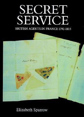 Secret Service British Agents in France 1792-1815