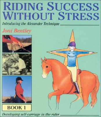 Image for Riding Success Without Stress-- Book 1 Introducing the Alexander Technique: Developing Self -Carriage in the Rider