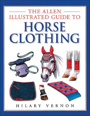 Allen Illustrated Guide to Horse Clothing, Vernon, Hilary