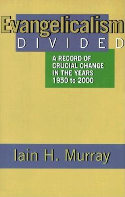 Image for Evangelicalism Divided: A Record of Crucial Change in the Years 1950 to 2000