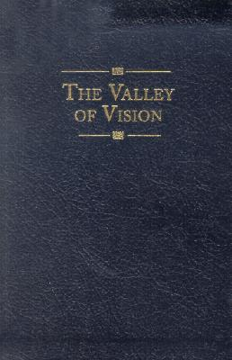 Valley of Vision : A Collection of Puritan Prayers and Devotions, ARTHUR G. BENNETT