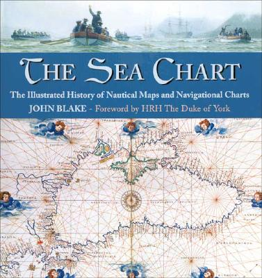 Image for Sea Chart: The Illustrated History of Nautical Maps and Navigational Charts