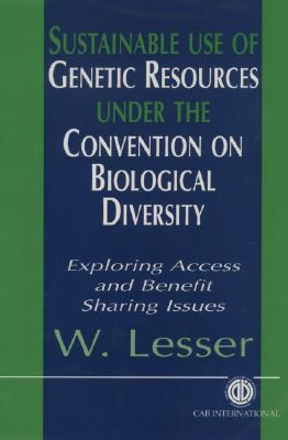 Sustainable Use of Genetic Resources under the Convention on Biological Diversity: Exploring Access and Benefit Sharing Issues, CABI