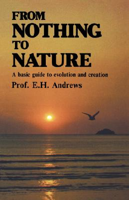 Image for From Nothing to Nature. A basic guide to evolution and creation